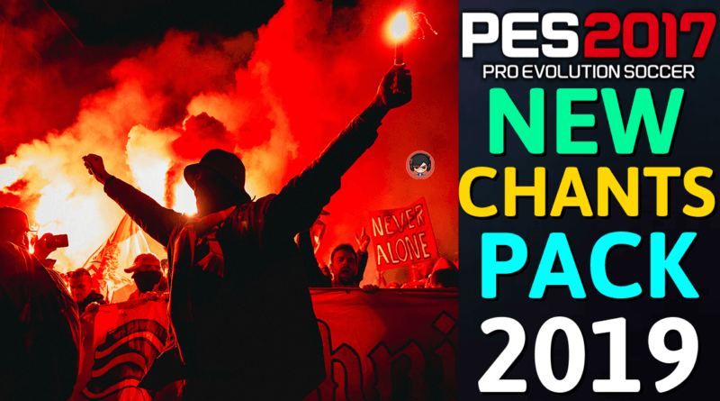 PES 2017   NEW CHANTS PACK 2019