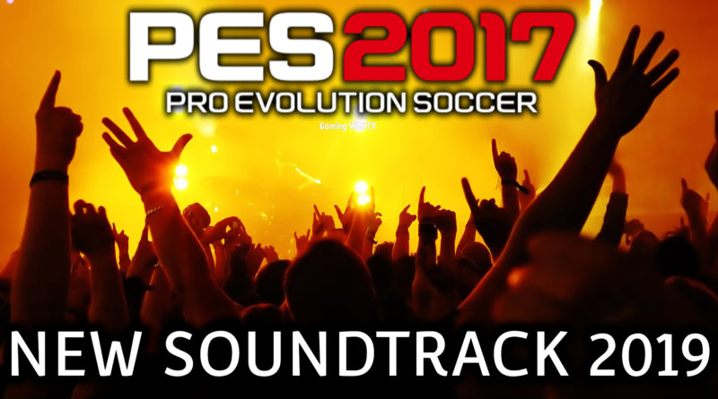 PES 2017 | NEW SOUNDTRACK 2019