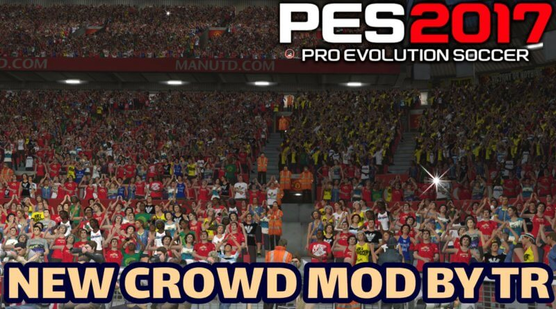 PES 2017 | NEW CROWD MOD BY TR