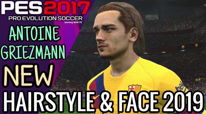 PES 2017 | ANTOINE GRIEZMANN | NEW HAIRSTYLE & NEW FACE 2019