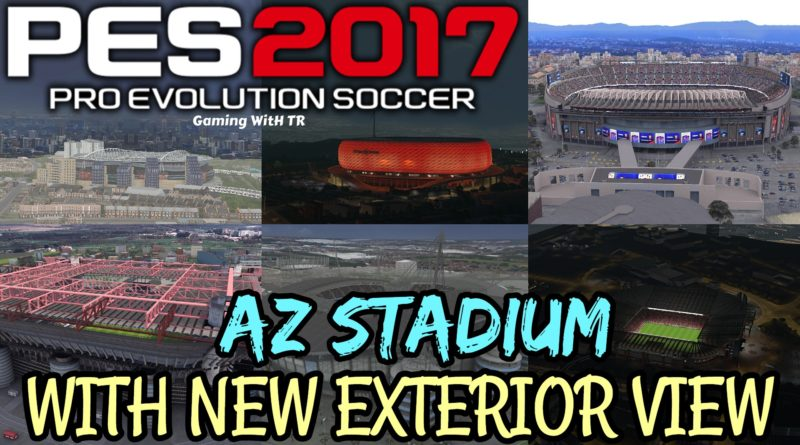 PES 2017 | AZ STADIUM WITH NEW EXTERIOR VIEW