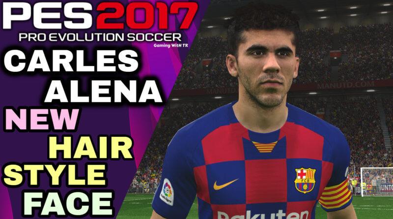 PES 2017 | CARLES ALENA | NEW HAIRSTYLE & NEW FACE 2019