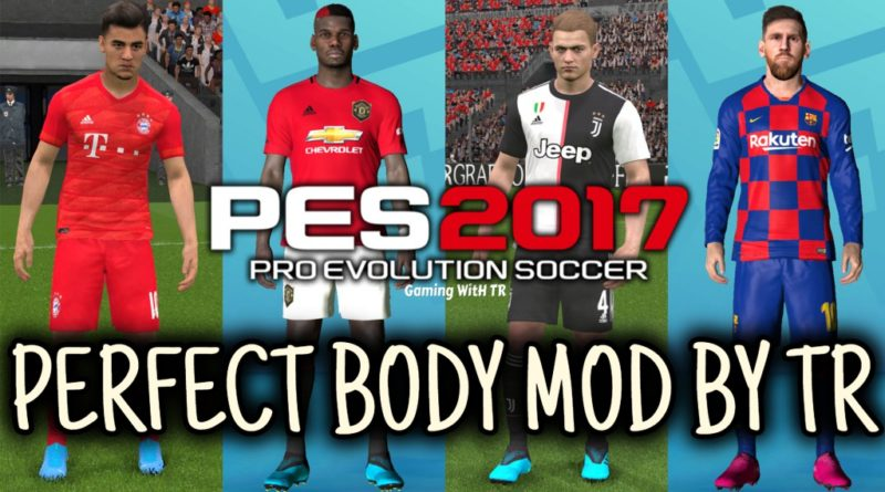 PES 2017 | PERFECT BODY MOD BY TR