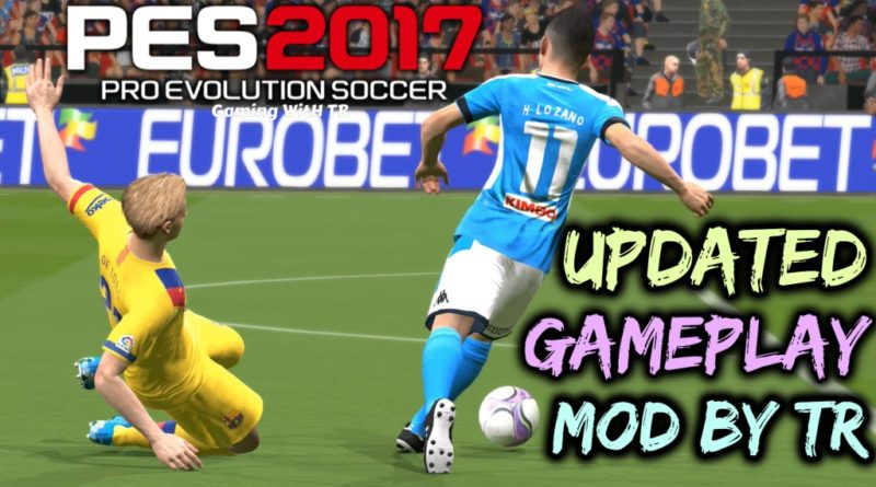 PES 2017 | NEW UPDATED GAMEPLAY MOD BY TR