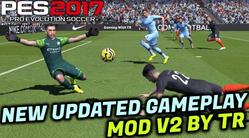 PES 2017 | NEW UPDATED GAMEPLAY MOD V2 BY TR