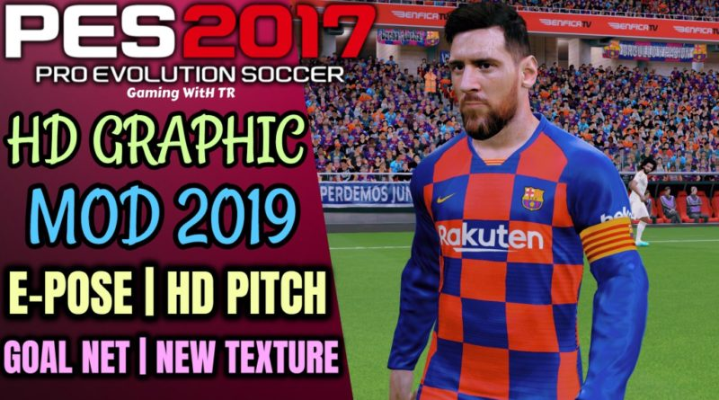 PES 2017   HD GRAPHIC MOD 2019   E-POSE   HD PITCH   NEW GOAL NET   NEW TEXTURE