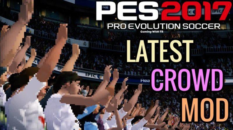 PES 2017   LATEST CROWD MOD BY TR