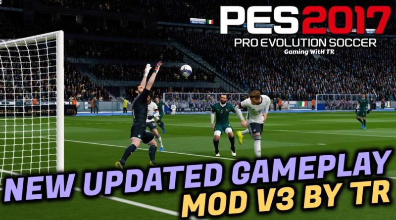 PES 2017 | NEW UPDATED GAMEPLAY MOD V3 BY TR