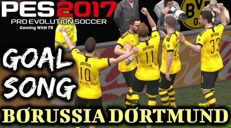 PES 2017 | BORUSSIA DORTMUND GOAL SONG
