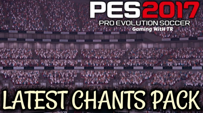 PES 2017   LATEST CHANTS PACK