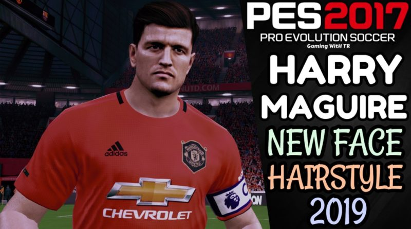 PES 2017 | HARRY MAGUIRE | NEW FACE & HAIRSTYLE 2019