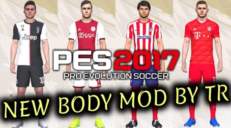 PES 2017 | NEW BODY MOD BY TR