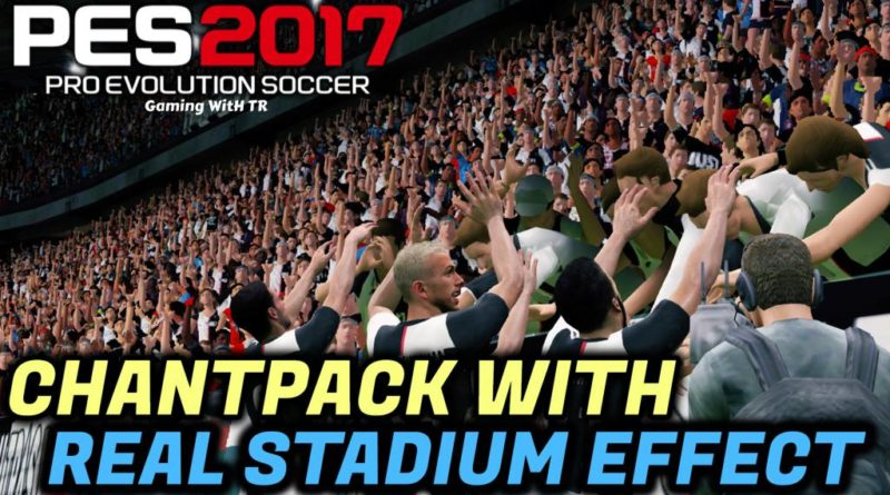 PES 2017 | CHANTPACK WITH REAL STADIUM EFFECT