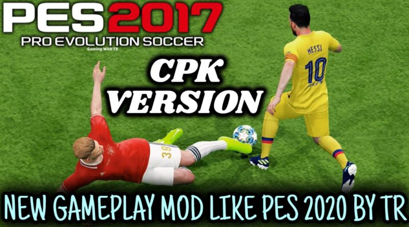 PES 2017 | NEW GAMEPLAY MOD LIKE PES 2020 BY TR | CPK VERSION V1