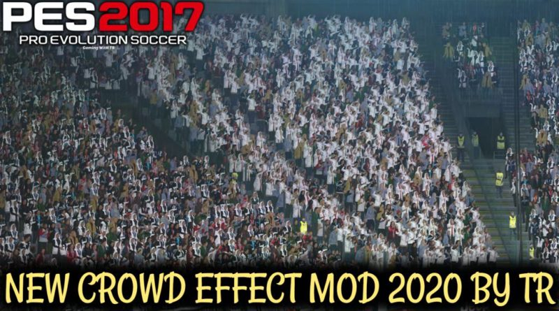 PES 2017   NEW CROWD EFFECT MOD 2020 BY TR
