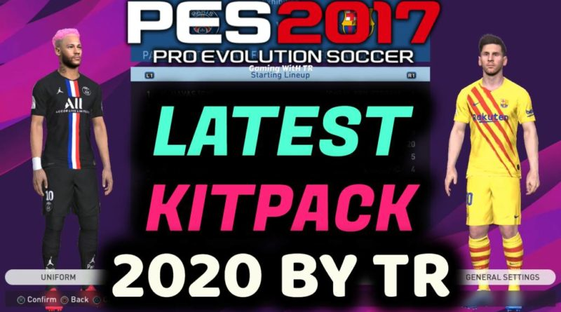 PES 2017 | NEW KITPACK 2020 BY TR | ALL IN ONE | DOWNLOAD & INSTALL