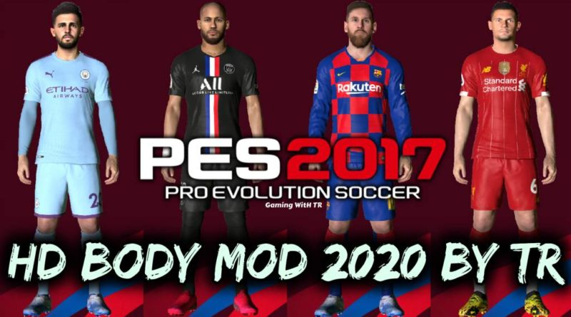 PES 2017 | NEW HD BODY MOD 2020 BY TR | DOWNLOAD & INSTALL
