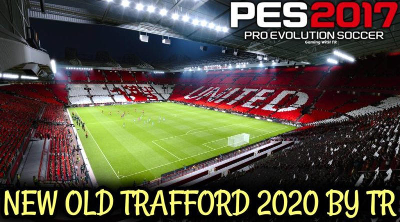 PES 2017 | NEW OLD TRAFFORD 2020 BY TR | MAN UTD HOME GROUND | DOWNLOAD & INSTALL