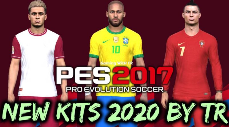 PES 2017 | NEW KITS 2020 BY TR | MEGA PACK ALL IN ONE | DOWNLOAD & INSTALL