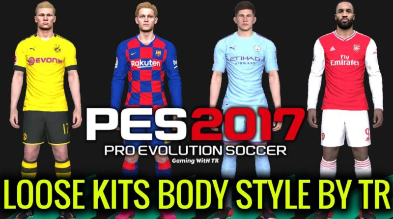 PES 2017 | NEW LOOSE KITS BODY STYLE 2020 BY TR | DOWNLOAD & INSTALL
