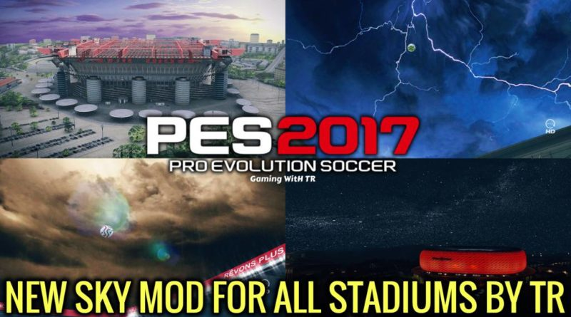 PES 2017 | NEW SKY MOD FOR ALL STADIUMS BY TR | DOWNLOAD & INSTALL