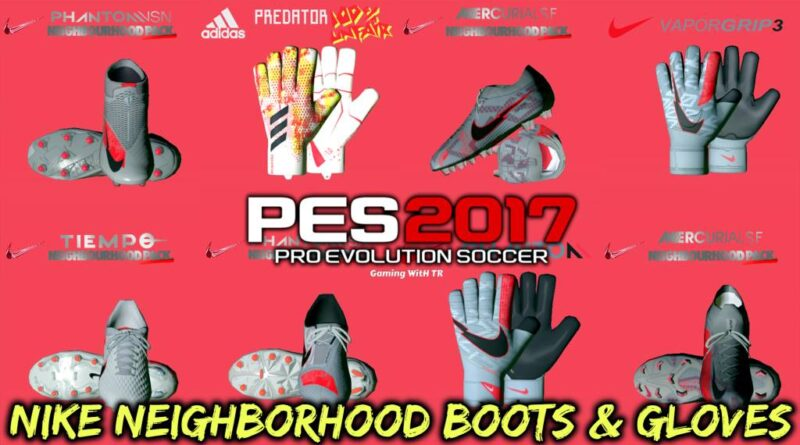 PES 2017 | NEW NIKE NEIGHBORHOOD BOOTS & GLOVES | DOWNLOAD & INSTALL