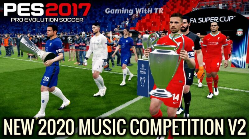 PES 2017   NEW 2020 MUSIC COMPETITION V2 FOR ALL PATCHES   SEASON UPDATE 20-21   DOWNLOAD & INSTALL