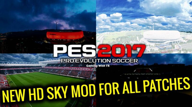PES 2017 | NEW HD SKY MOD FOR ALL PATCHES | DOWNLOAD & INSTALL