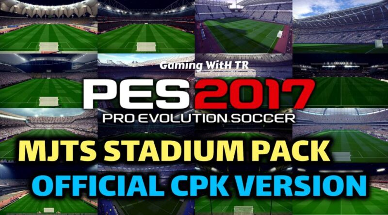 PES 2017   MJTS STADIUM PACK   OFFICIAL CPK VERSION   DOWNLOAD & INSTALL