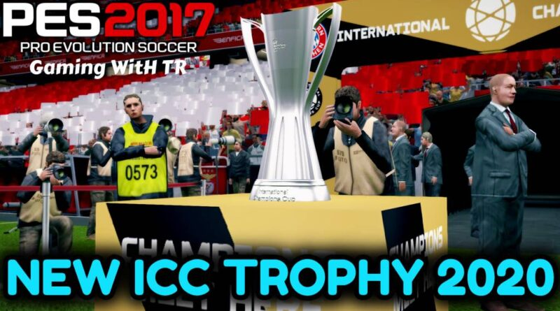 PES 2017 | NEW INTERNATIONAL CHAMPIONS CUP TROPHY 2020 | DOWNLOAD & INSTALL