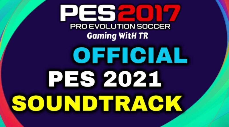 PES 2017 | OFFICIAL PES 2021 SOUNDTRACK | DOWNLOAD & INSTALL