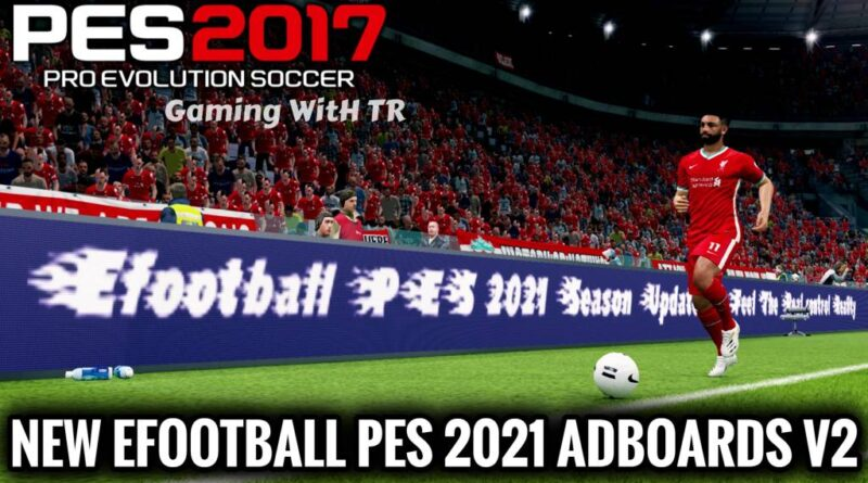PES 2017   NEW EFOOTBALL PES 2021 ADBOARDS V2   UNOFFICIAL VERSION   DOWNLOAD & INSTALL