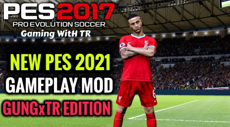 PES 2017   NEW PES 2021 GAMEPLAY MOD   GUNGxTR EDITION   DOWNLOAD & INSTALL