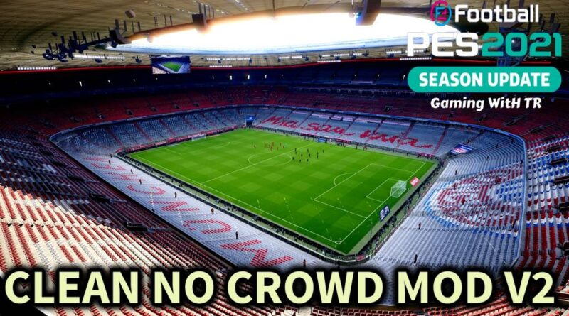 PES 2021 | CLEAN NO CROWD MOD V2 | DOWNLOAD & INSTALL