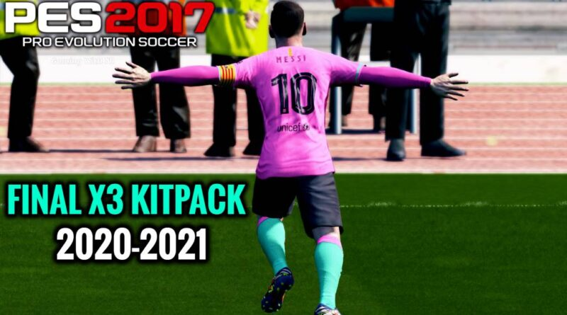 PES 2017 | FINAL X3 KITPACK 2020-2021 | ALL IN ONE | DOWNLOAD & INSTALL