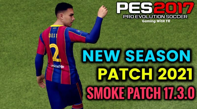 PES 2017 | NEW SEASON PATCH 2021 | SMOKE PATCH 17.3.0 | DOWNLOAD & INSTALL