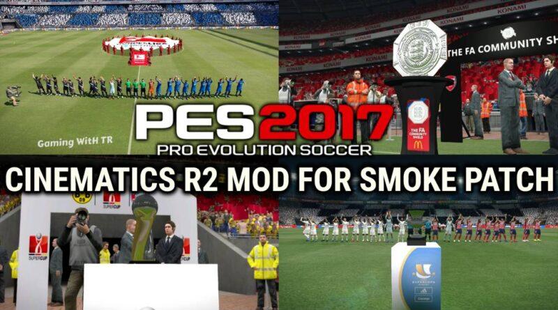 PES 2017 | CINEMATICS R2 MOD | TROPHIES & ENTRANCES | SMOKE PATCH | DOWNLOAD & INSTALL