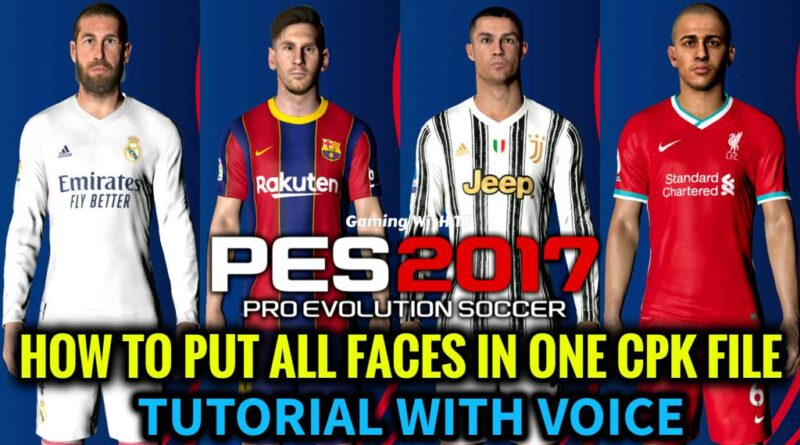 PES 2017 | HOW TO PUT ALL FACES IN ONE CPK FILE TUTORIAL WITH VOICE