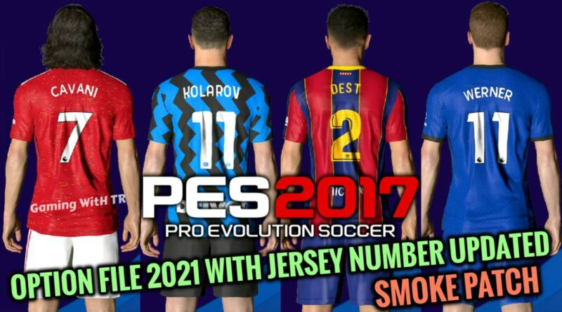 PES 2017 | LATEST OPTION FILE 2021 WITH JERSEY NUMBER UPDATED | SMOKE PATCH | DOWNLOAD & INSTALL