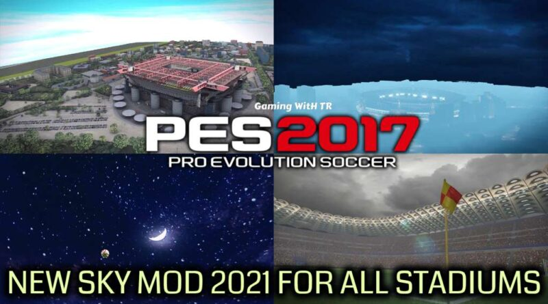 PES 2017 | NEW SKY MOD 2021 FOR ALL STADIUMS | DOWNLOAD & INSTALL