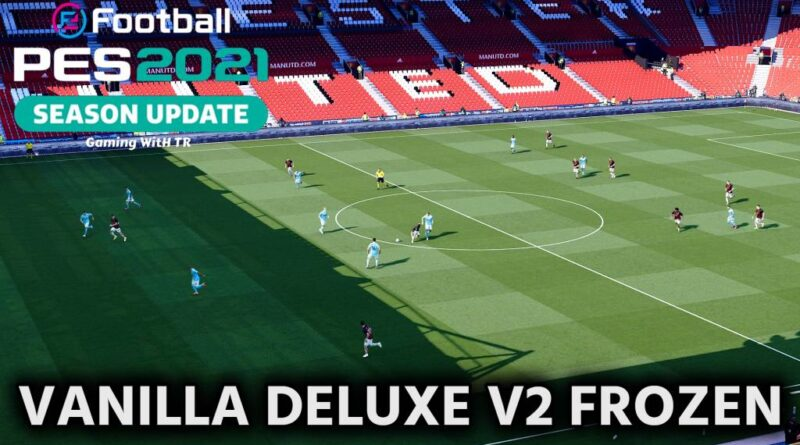 PES 2021 | VANILLA DELUXE V2 FROZEN | HIGH RESOLUTION GRAPHIC MOD | DOWNLOAD & INSTALL