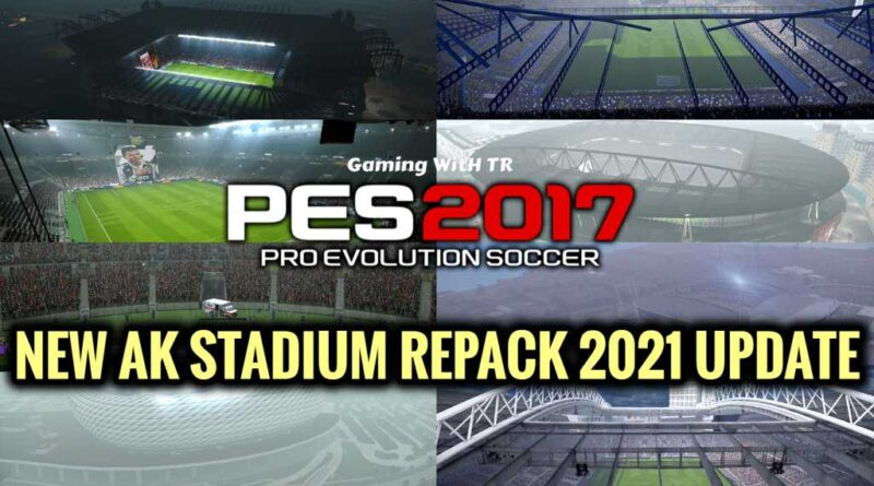 PES 2017   NEW AK STADIUM REPACK 2021 UPDATE   NO STUCK   DOWNLOAD & INSTALL