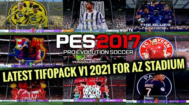 PES 2017   LATEST TIFOPACK V1 2021 FOR AZ STADIUM   DOWNLOAD & INSTALL