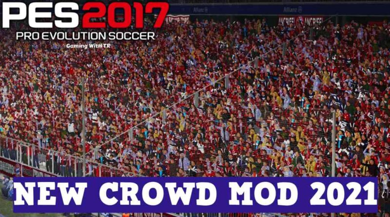 PES 2017 | NEW CROWD MOD 2021 | DOWNLOAD & INSTALL