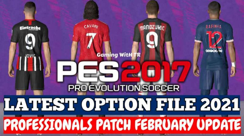 PES 2017   LATEST OPTION FILE 2021   PROFESSIONALS PATCH   FEBRUARY UPDATE   DOWNLOAD & INSTALL