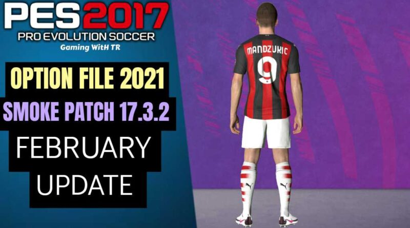 PES 2017 | LATEST OPTION FILE 2021 | SMOKE PATCH 17.3.2 | FEBRUARY UPDATE | DOWNLOAD & INSTALL