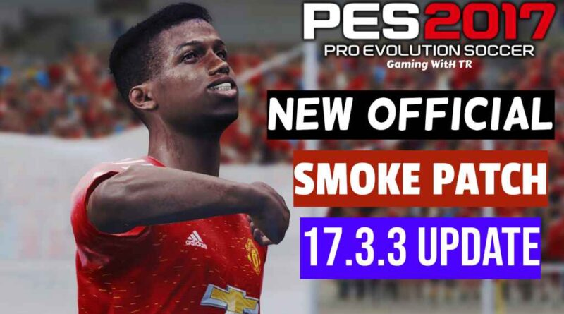 PES 2017 | NEW OFFICIAL SMOKE PATCH 17.3.3 UPDATE | DOWNLOAD & INSTALL