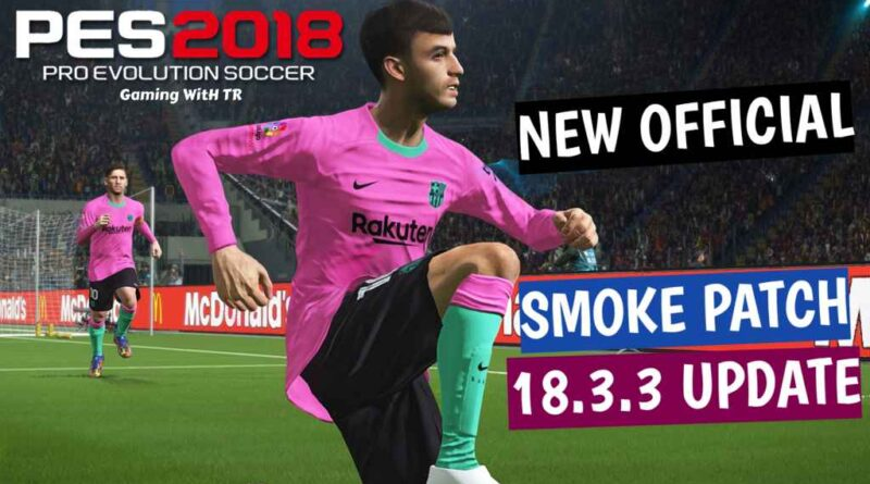 PES 2018 | NEW OFFICIAL SMOKE PATCH 18.3.3 UPDATE | DOWNLOAD & INSTALL