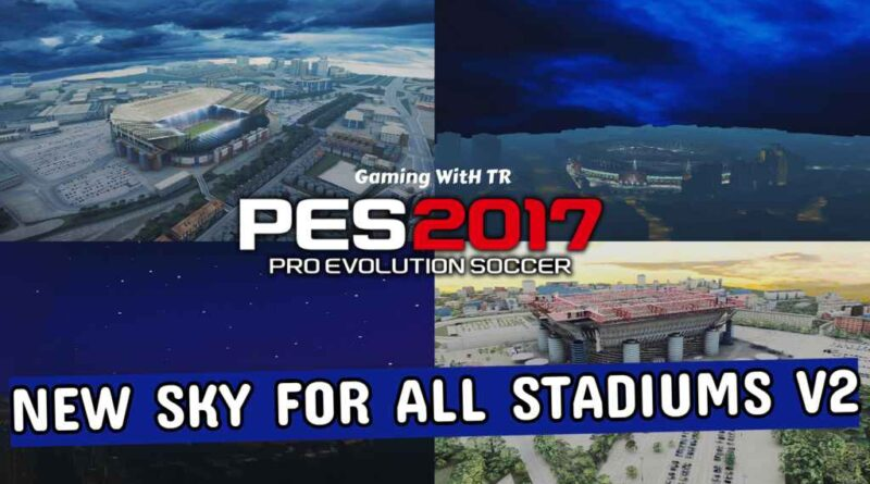 PES 2017 | NEW SKY FOR ALL STADIUMS V2 | DOWNLOAD & INSTALL