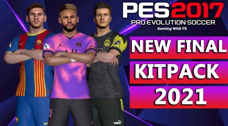 PES 2017 | NEW FINAL KITPACK 2021 | 500+ KITS | DOWNLOAD & INSTALL